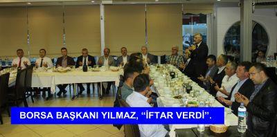 """Borsa Başkanı Kazım YILMAZ, """" İftar Verdi """" ."""